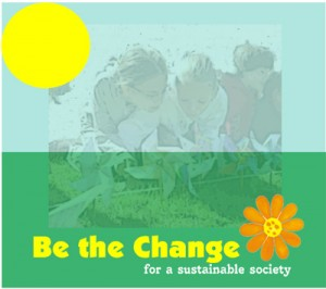 Be the Change for a Sustainable Society